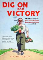 Dig On For Victory: Mr Middleton's All-year-round Gardening Guide from 1945