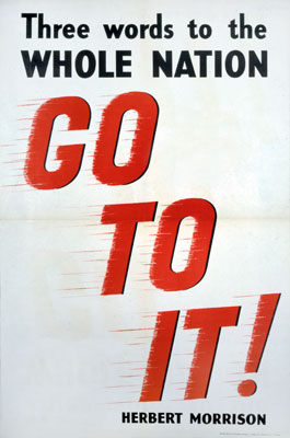 Three words to the whole nation - Go To It, Second World War poster. Catalogue reference: INF 13/213 (25)